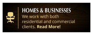 Homes and Businesses. We work with both residential and commercial clients. Read more!