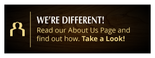 We're Different! Read our About Us Page and find out how. Take a Look!